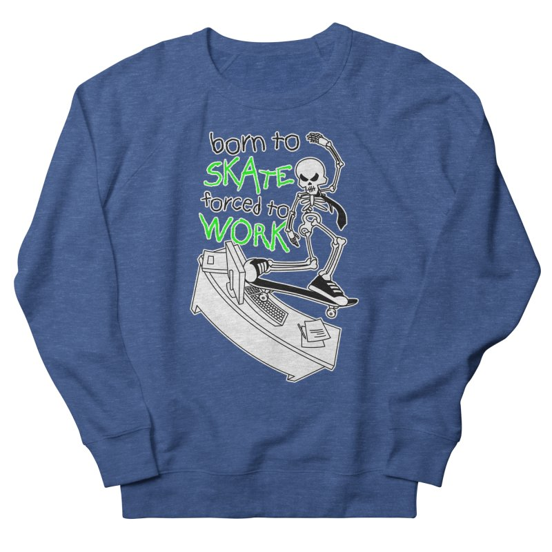 Born to Skate Forced to Work - Green Skeleton Zombie Skateboarder Men's Sweatshirt by Art Time Productions by TET