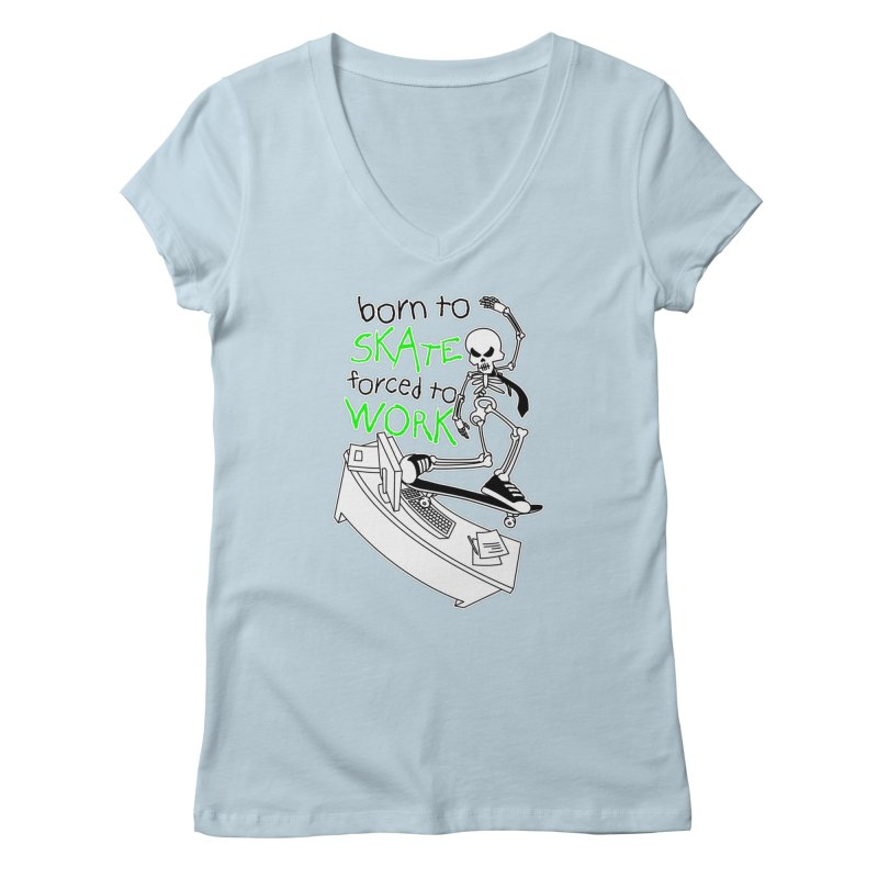 Born to Skate Forced to Work - Green Skeleton Zombie Skateboarder Women's V-Neck by Art Time Productions by TET