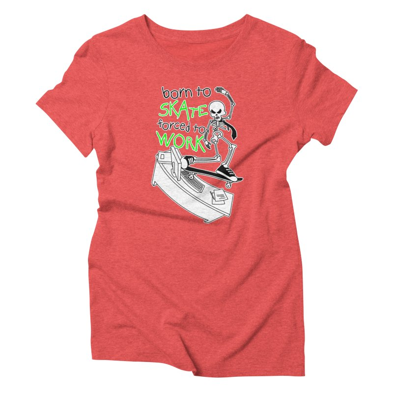 Born to Skate Forced to Work - Green Skeleton Zombie Skateboarder Women's T-Shirt by Art Time Productions by TET