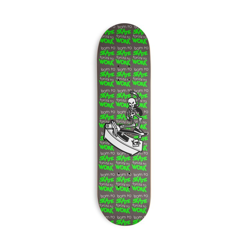 Born to Skate Forced to Work - Green Skeleton Zombie Skateboarder Accessories Skateboard by Art Time Productions by TET