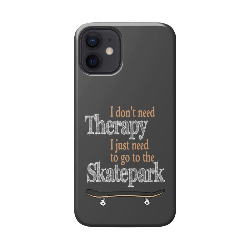 I don't need Therapy I just need to go to the Skatepark Accessories Phone Case by Art Time Productions by TET