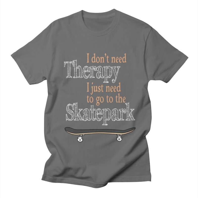I don't need Therapy I just need to go to the Skatepark Men's T-Shirt by Art Time Productions by TET