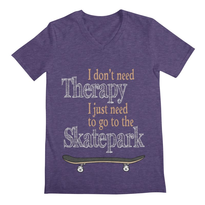 I don't need Therapy I just need to go to the Skatepark Men's V-Neck by Art Time Productions by TET