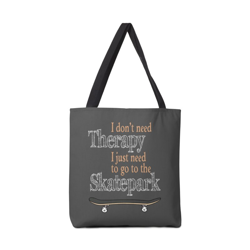 I don't need Therapy I just need to go to the Skatepark Accessories Bag by Art Time Productions by TET
