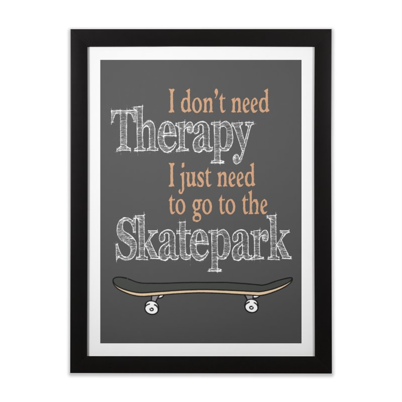I don't need Therapy I just need to go to the Skatepark Home Framed Fine Art Print by Art Time Productions by TET