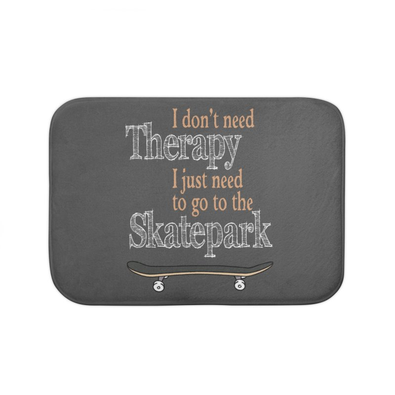 I don't need Therapy I just need to go to the Skatepark Home Bath Mat by Art Time Productions by TET