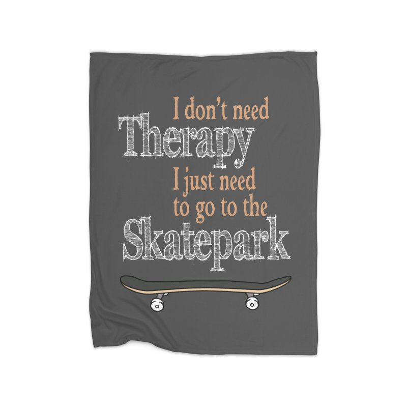 I don't need Therapy I just need to go to the Skatepark Home Blanket by Art Time Productions by TET