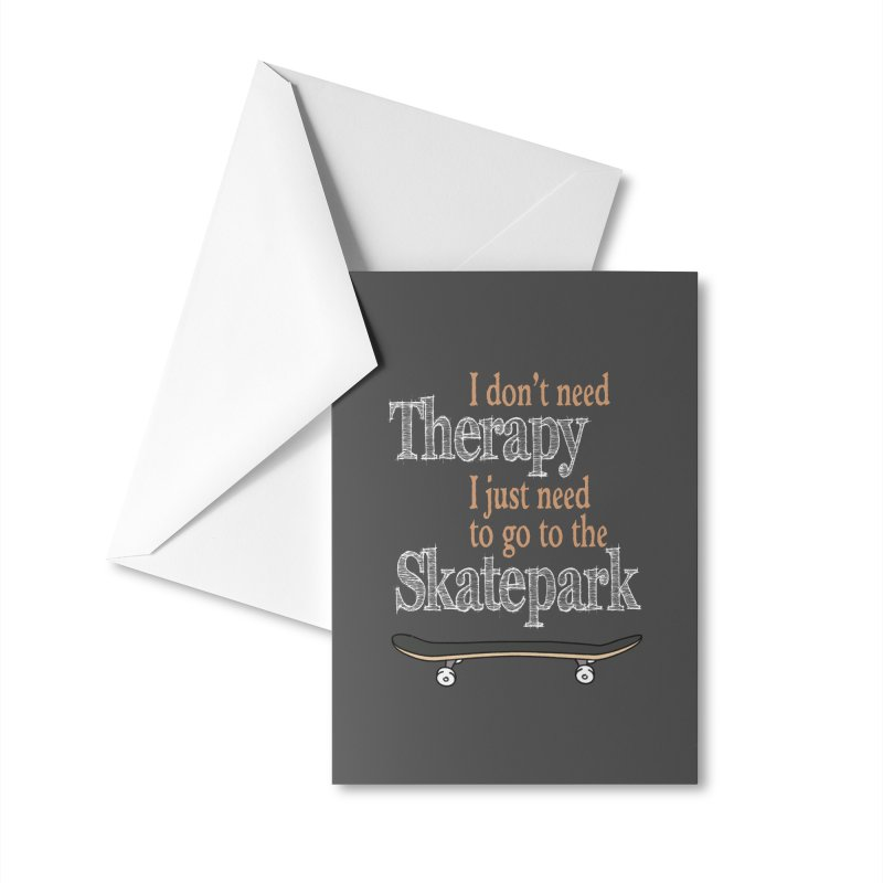 I don't need Therapy I just need to go to the Skatepark Accessories Greeting Card by Art Time Productions by TET