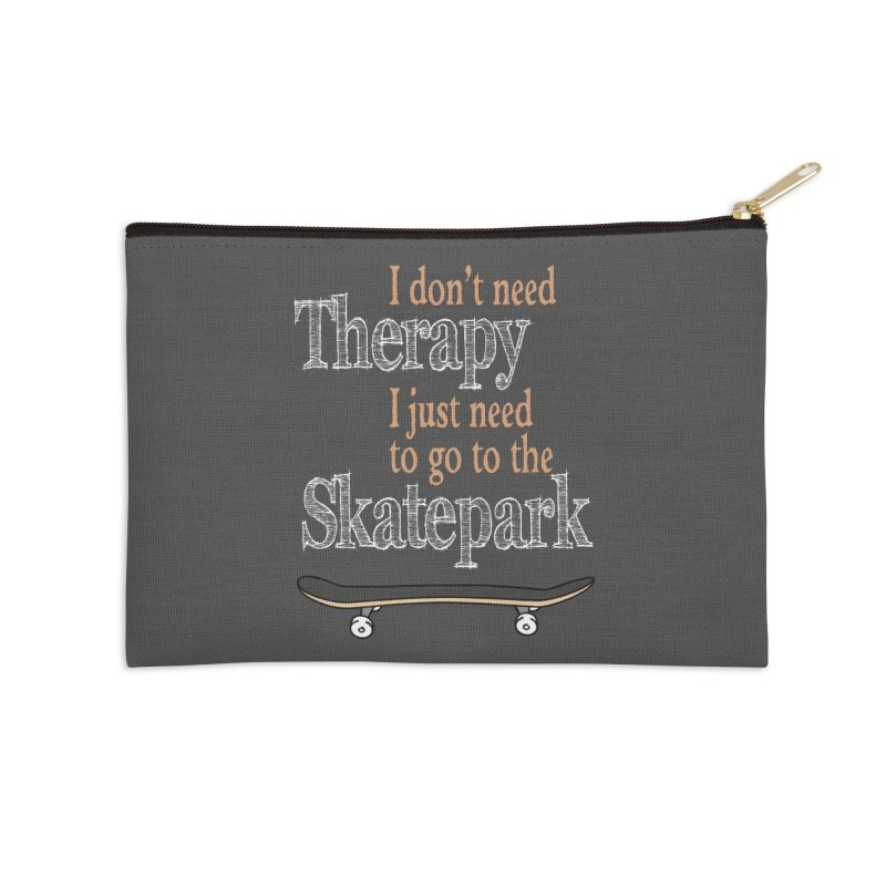 I don't need Therapy I just need to go to the Skatepark Accessories Zip Pouch by Art Time Productions by TET