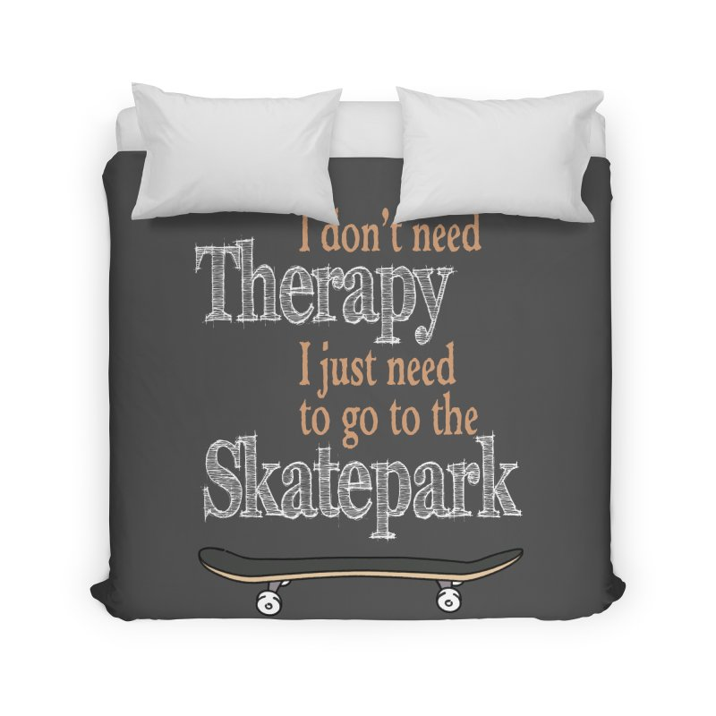 I don't need Therapy I just need to go to the Skatepark Home Duvet by Art Time Productions by TET