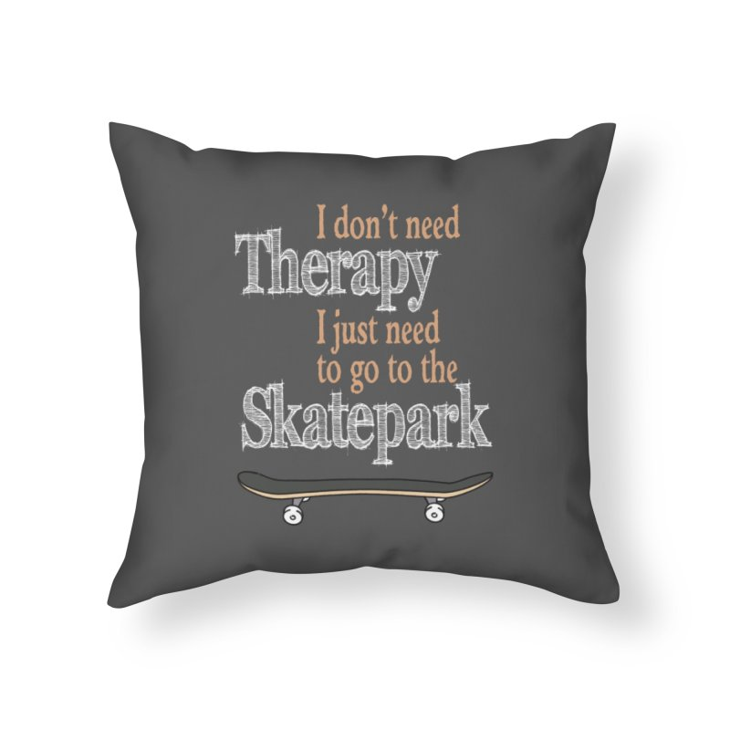 I don't need Therapy I just need to go to the Skatepark Home Throw Pillow by Art Time Productions by TET