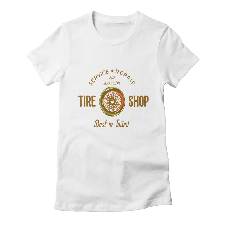 Best Tire Repair Shop in Town Women's Fitted T-Shirt by artworkdealers Artist Shop