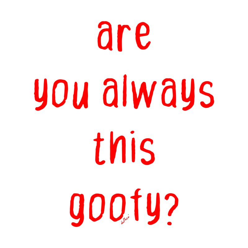 Are You Always This Goofy by artworkdealers Artist Shop