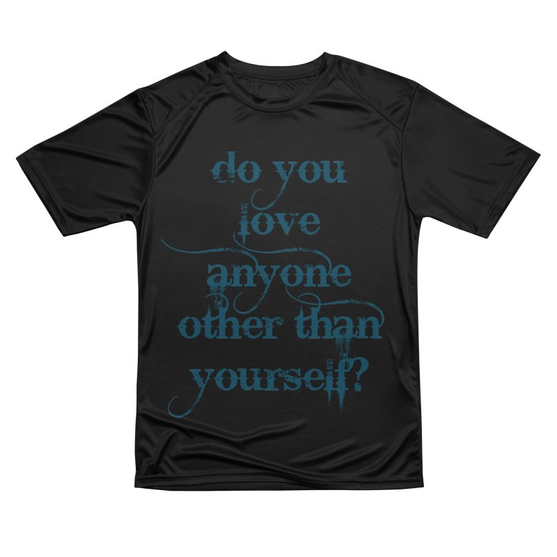 Do You Love Anyone Other Than Your Self? Men's Performance T-Shirt by artworkdealers Artist Shop