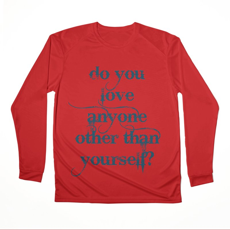 Do You Love Anyone Other Than Your Self? Women's Performance Unisex Longsleeve T-Shirt by artworkdealers Artist Shop