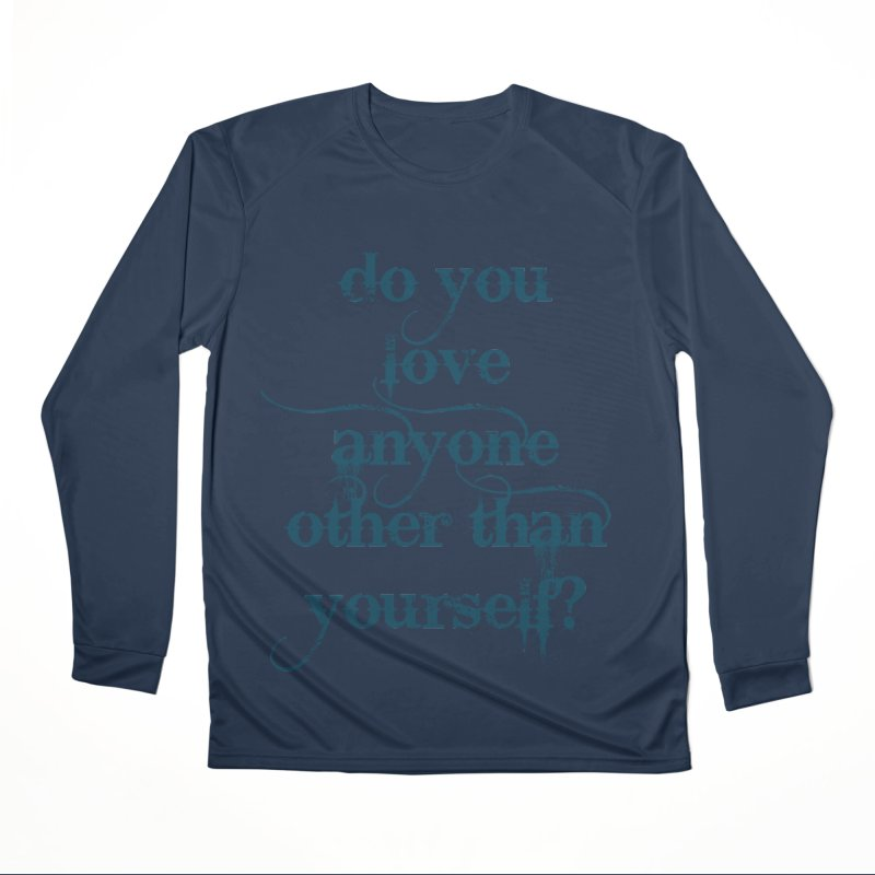 Do You Love Anyone Other Than Your Self? Men's Performance Longsleeve T-Shirt by artworkdealers Artist Shop