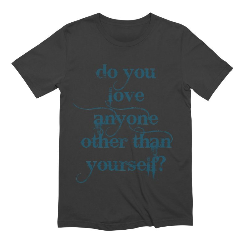 Do You Love Anyone Other Than Your Self? Men's Extra Soft T-Shirt by artworkdealers Artist Shop