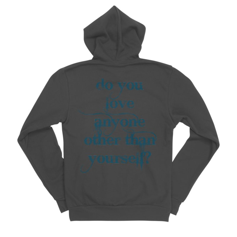 Do You Love Anyone Other Than Your Self? Women's Sponge Fleece Zip-Up Hoody by artworkdealers Artist Shop