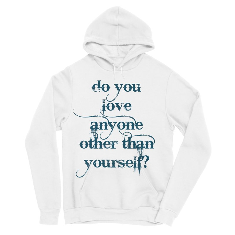 Do You Love Anyone Other Than Your Self? Women's Sponge Fleece Pullover Hoody by artworkdealers Artist Shop