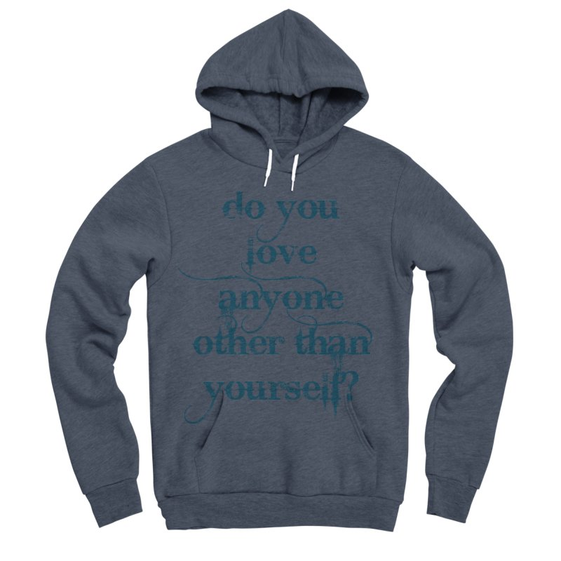 Do You Love Anyone Other Than Your Self? Men's Sponge Fleece Pullover Hoody by artworkdealers Artist Shop