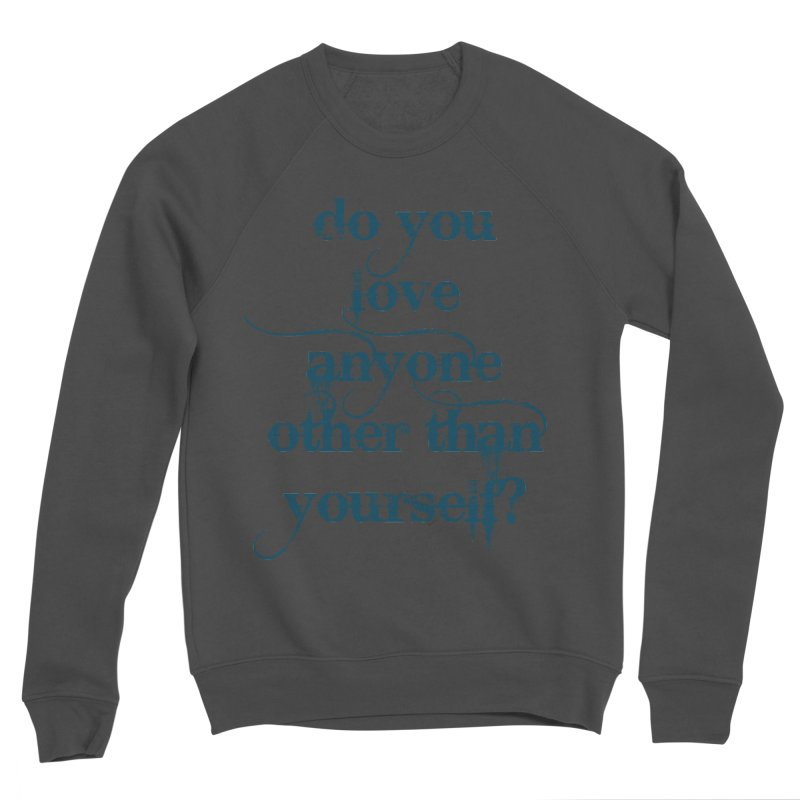 Do You Love Anyone Other Than Your Self? Women's Sponge Fleece Sweatshirt by artworkdealers Artist Shop