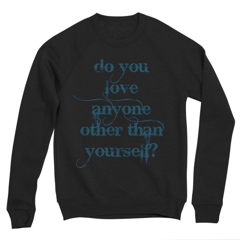 Do You Love Anyone Other Than Your Self? Men's Sponge Fleece Sweatshirt by artworkdealers Artist Shop