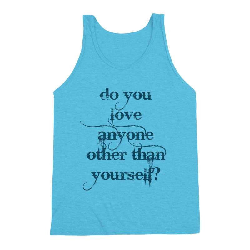 Do You Love Anyone Other Than Your Self? Men's Triblend Tank by artworkdealers Artist Shop