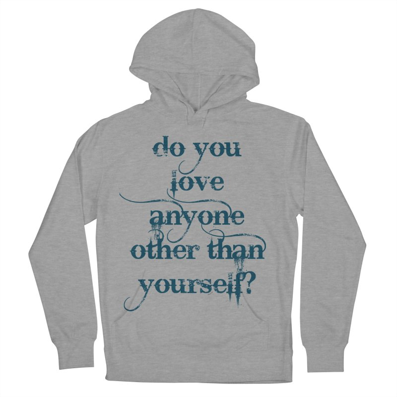 Do You Love Anyone Other Than Your Self? Women's French Terry Pullover Hoody by artworkdealers Artist Shop