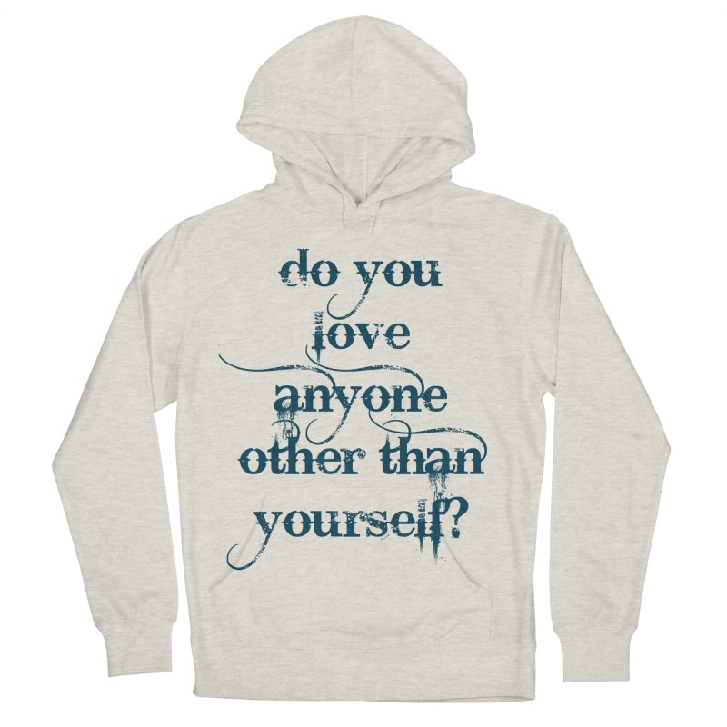 Do You Love Anyone Other Than Your Self? Men's French Terry Pullover Hoody by artworkdealers Artist Shop
