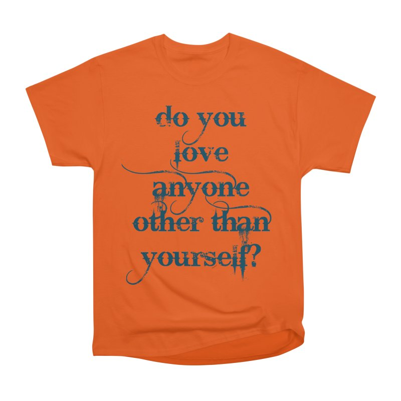 Do You Love Anyone Other Than Your Self? Women's Heavyweight Unisex T-Shirt by artworkdealers Artist Shop