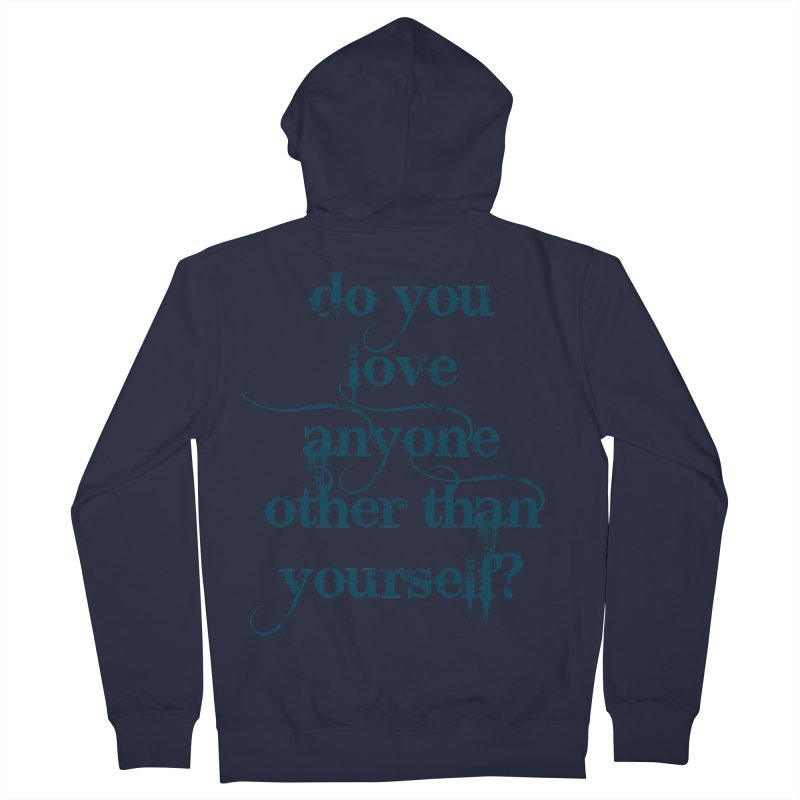 Do You Love Anyone Other Than Your Self? Women's French Terry Zip-Up Hoody by artworkdealers Artist Shop