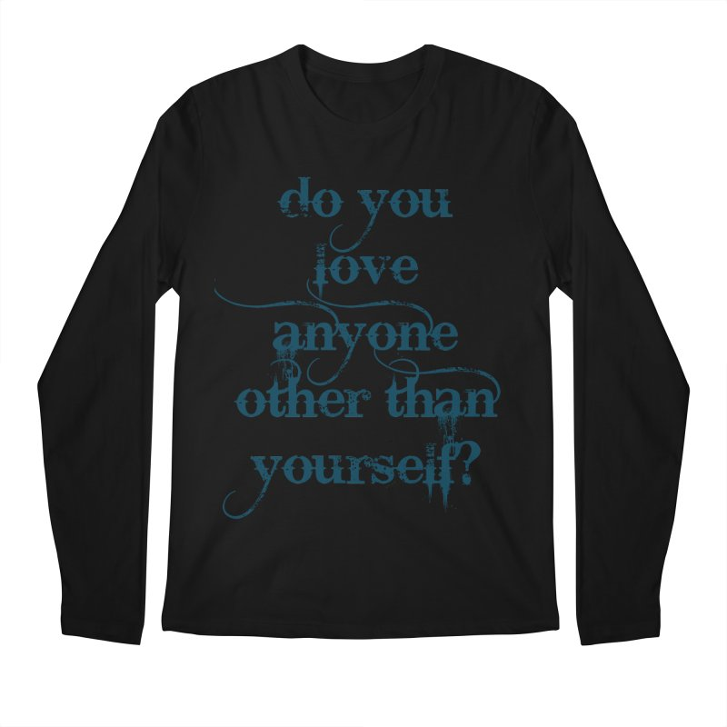 Do You Love Anyone Other Than Your Self? Men's Regular Longsleeve T-Shirt by artworkdealers Artist Shop