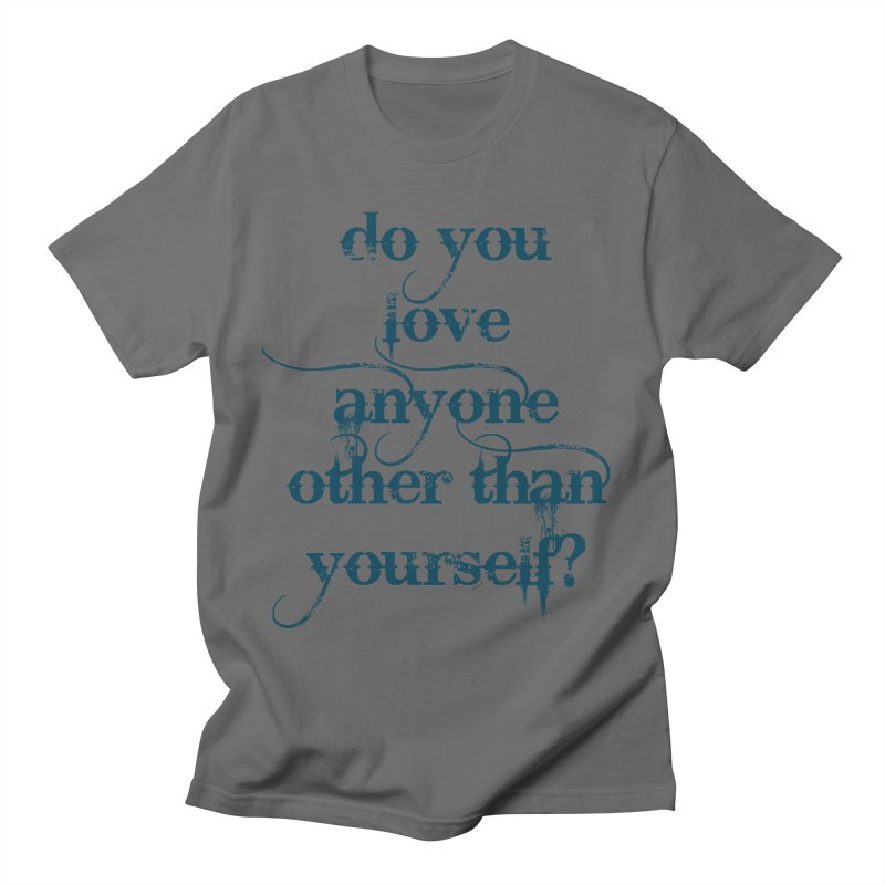 Do You Love Anyone Other Than Your Self? Men's T-Shirt by artworkdealers Artist Shop
