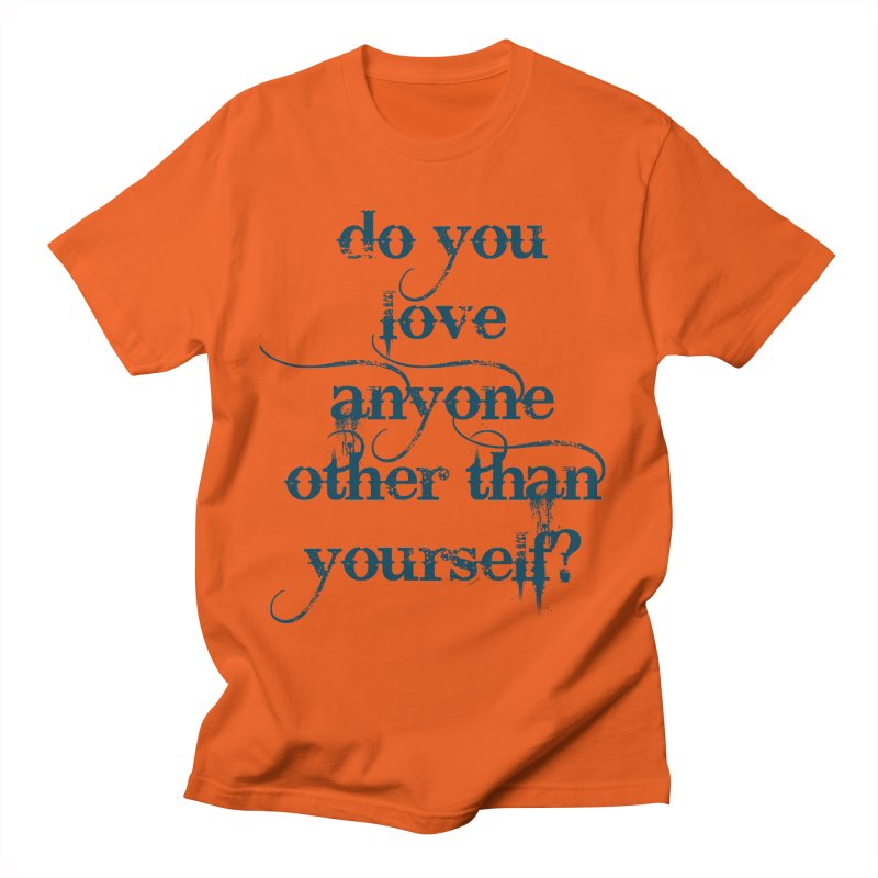Do You Love Anyone Other Than Your Self? Men's Regular T-Shirt by artworkdealers Artist Shop