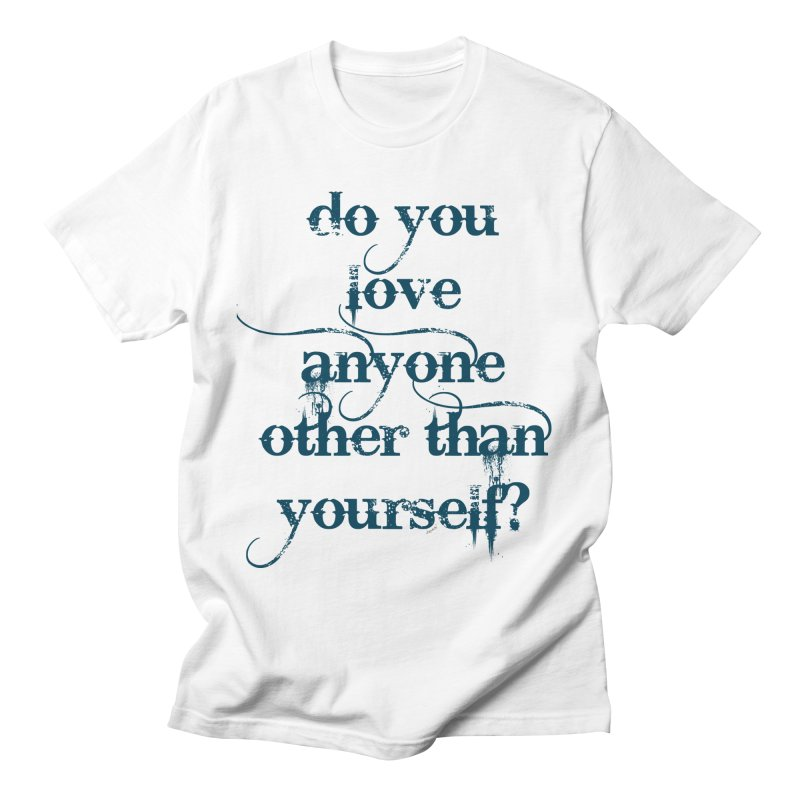 Do You Love Anyone Other Than Your Self? Women's Regular Unisex T-Shirt by artworkdealers Artist Shop