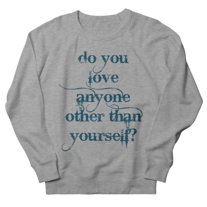 Do You Love Anyone Other Than Your Self? Women's French Terry Sweatshirt by artworkdealers Artist Shop