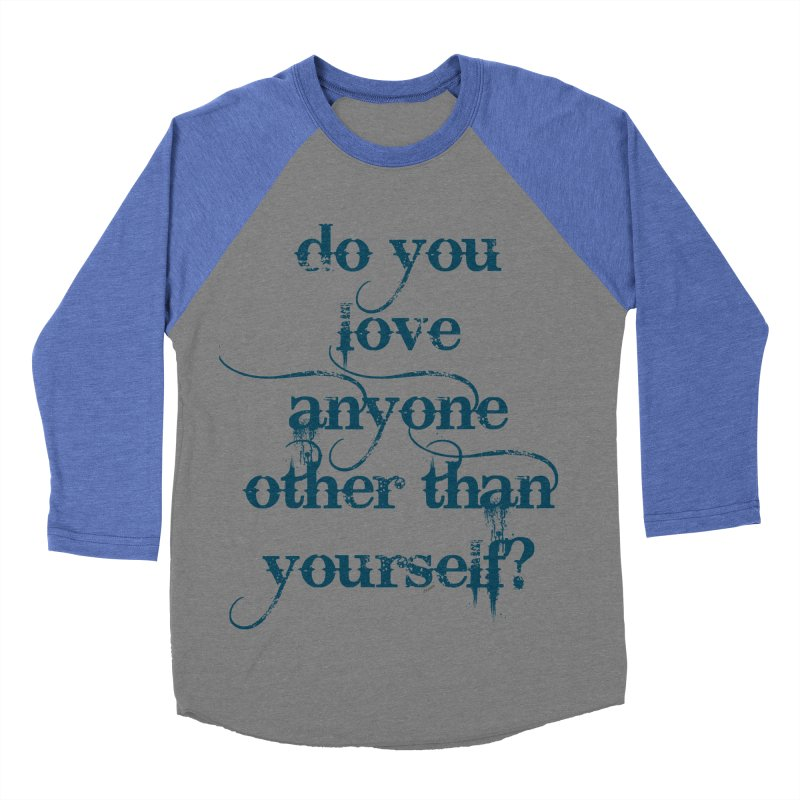 Do You Love Anyone Other Than Your Self? Women's Baseball Triblend Longsleeve T-Shirt by artworkdealers Artist Shop
