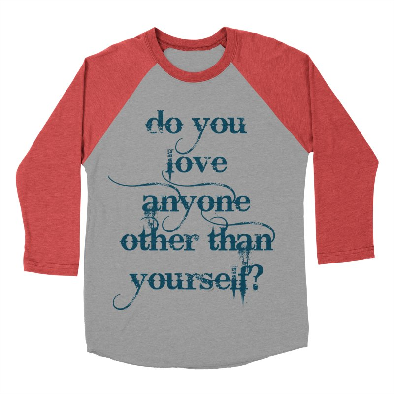 Do You Love Anyone Other Than Your Self? Men's Baseball Triblend Longsleeve T-Shirt by artworkdealers Artist Shop