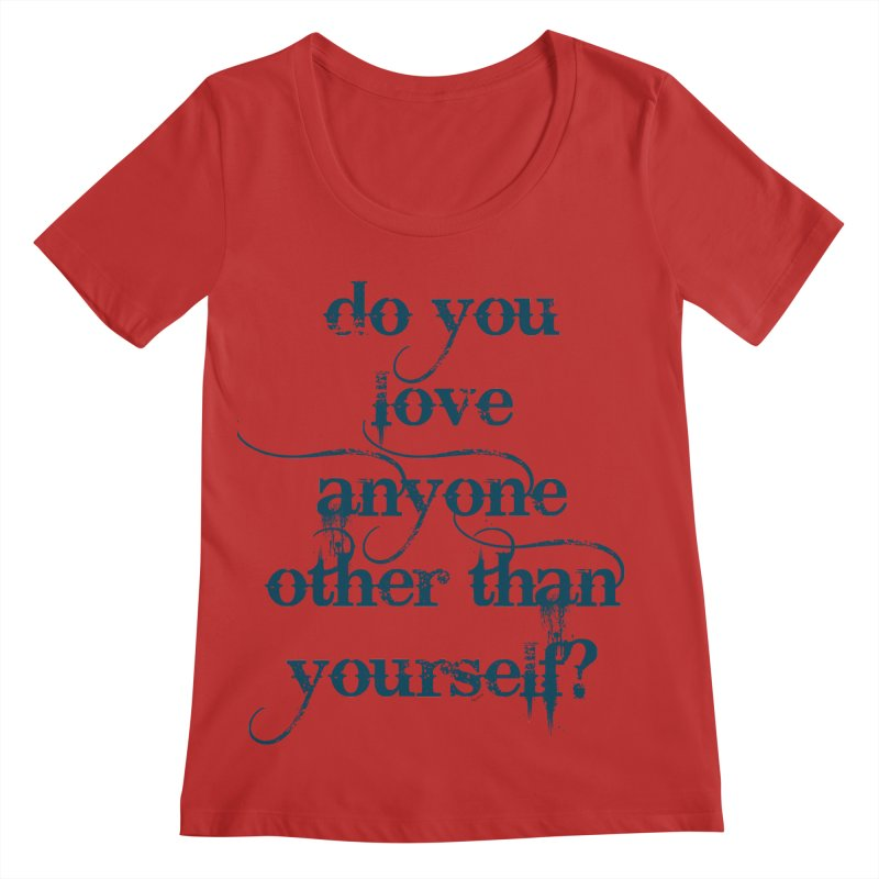 Do You Love Anyone Other Than Your Self? Women's Regular Scoop Neck by artworkdealers Artist Shop