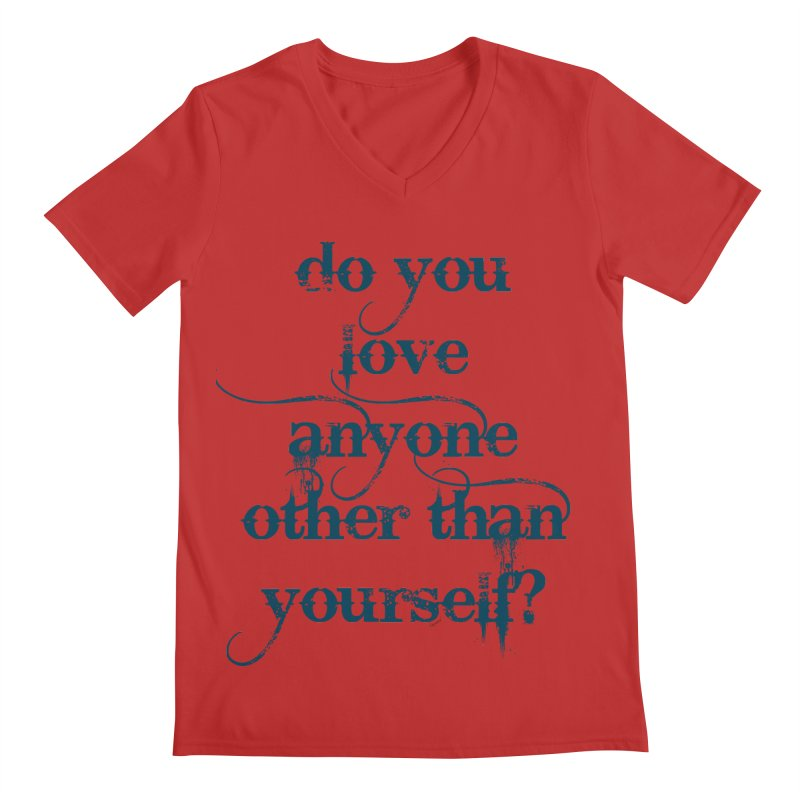 Do You Love Anyone Other Than Your Self? Men's Regular V-Neck by artworkdealers Artist Shop