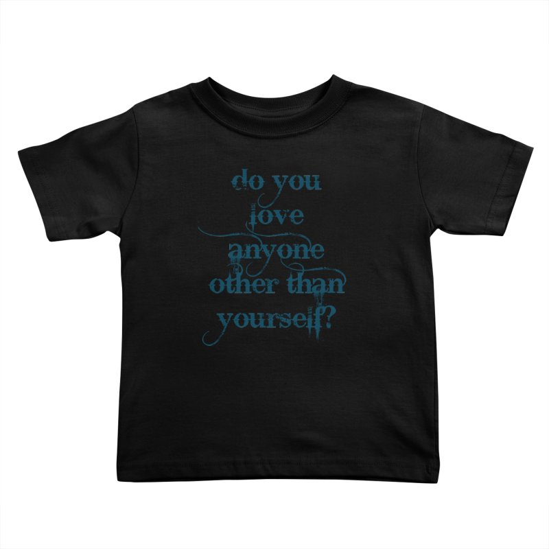 Do You Love Anyone Other Than Your Self? Kids Toddler T-Shirt by artworkdealers Artist Shop