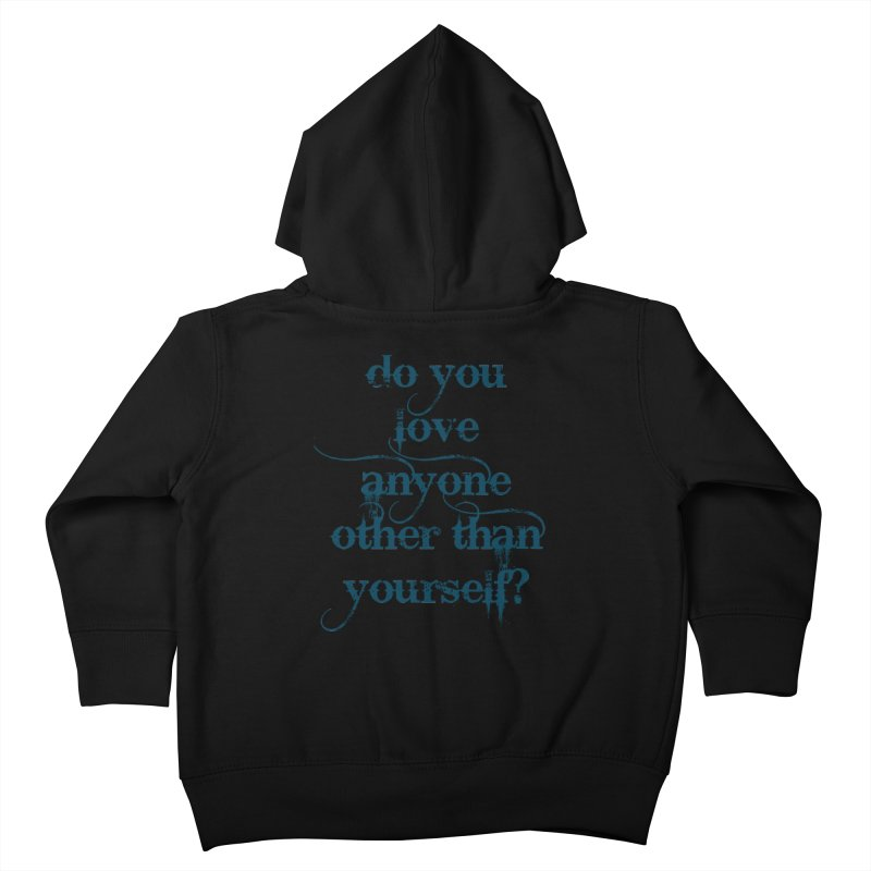 Do You Love Anyone Other Than Your Self? Kids Toddler Zip-Up Hoody by artworkdealers Artist Shop