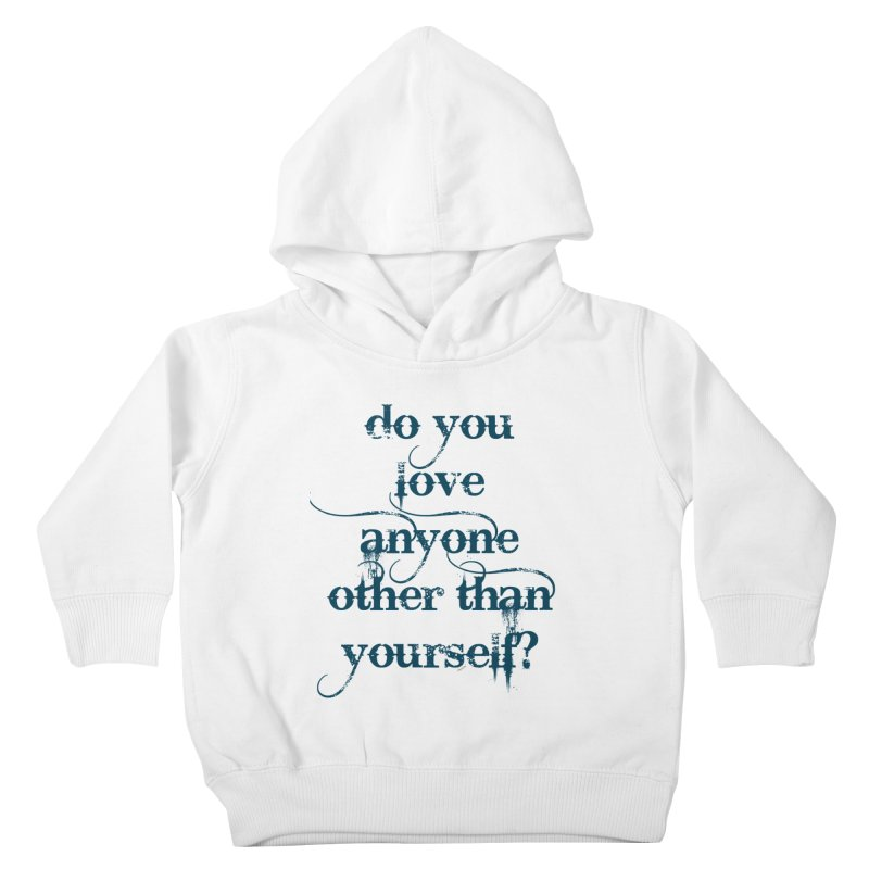 Do You Love Anyone Other Than Your Self? Kids Toddler Pullover Hoody by artworkdealers Artist Shop