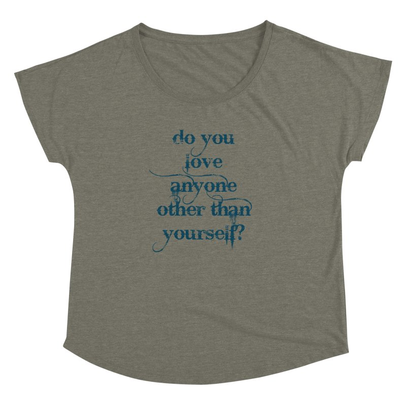 Do You Love Anyone Other Than Your Self? Women's Dolman Scoop Neck by artworkdealers Artist Shop