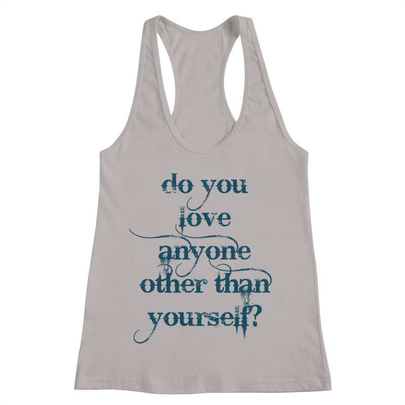 Do You Love Anyone Other Than Your Self? Women's Racerback Tank by artworkdealers Artist Shop