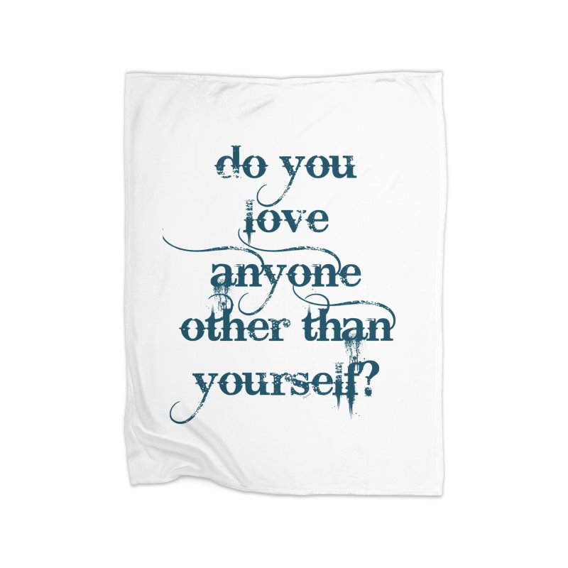 Do You Love Anyone Other Than Your Self? Home Fleece Blanket Blanket by artworkdealers Artist Shop