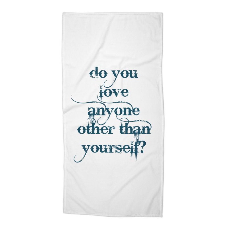 Do You Love Anyone Other Than Your Self? Accessories Beach Towel by artworkdealers Artist Shop
