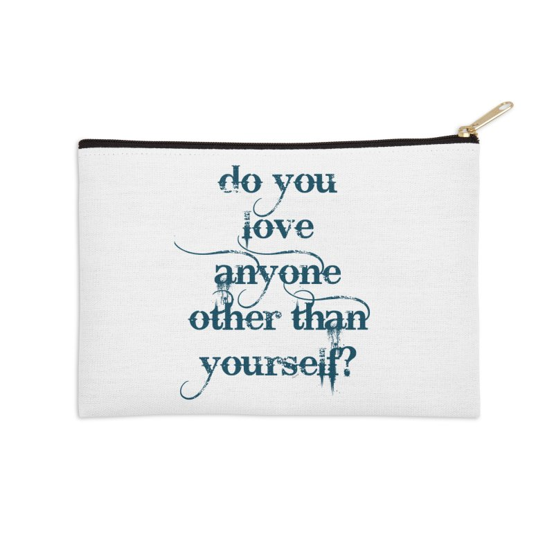 Do You Love Anyone Other Than Your Self? Accessories Zip Pouch by artworkdealers Artist Shop