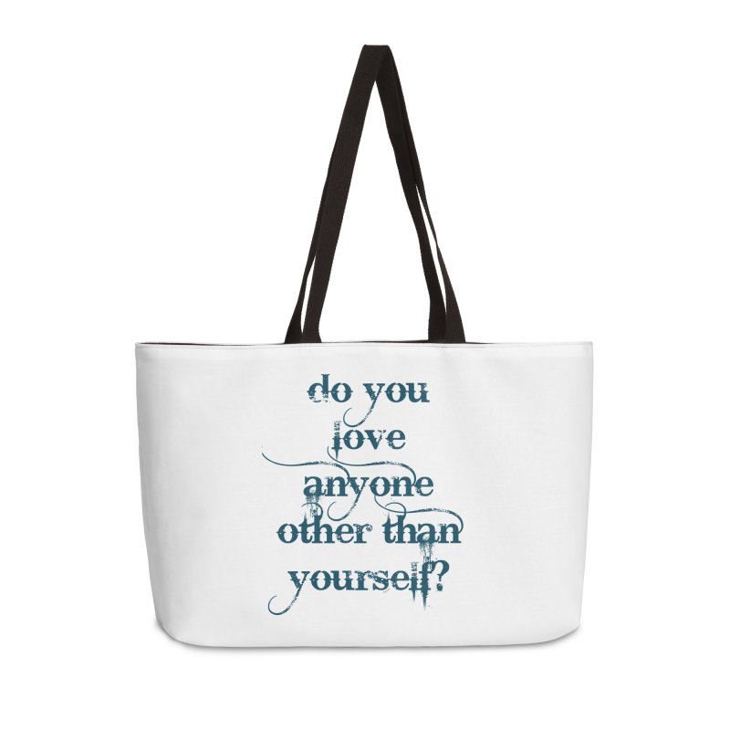 Do You Love Anyone Other Than Your Self? Accessories Weekender Bag Bag by artworkdealers Artist Shop