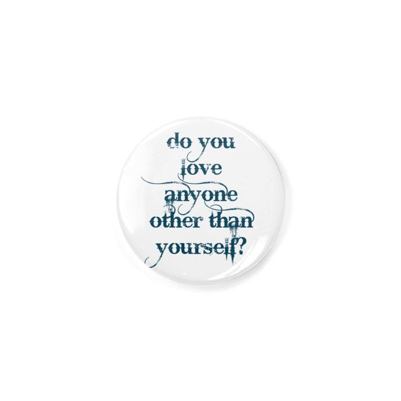 Do You Love Anyone Other Than Your Self? Accessories Button by artworkdealers Artist Shop
